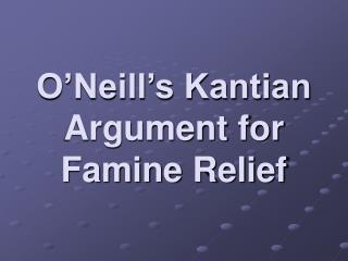 O�Neill�s Kantian Argument for Famine Relief