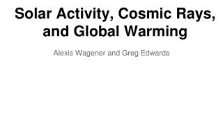 Solar Activity, Cosmic Rays,  and Global Warming