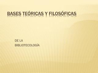 BASES TEÓRICAS Y FILOSÓFICAS