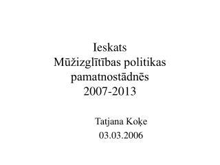 Ieskats  Mūžizglītības politikas pamatnostādnēs 2007-2013