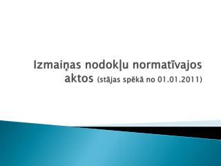 Izmaiņas nodokļu normatīvajos aktos  (stājas spēkā no 01.01.2011)
