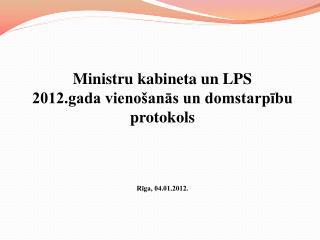 Ministru kabineta un LPS 2012.gada vienošanās un domstarpību  protokols Rīga, 04.01.2012.
