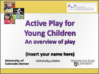 Active Play for  Young Children An overview of play (Insert your name here)