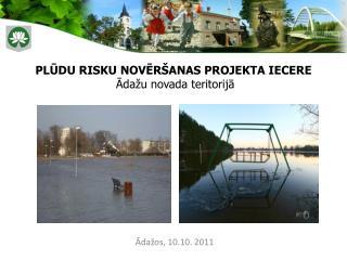 PLŪDU RISKU NOVĒRŠANAS PROJEKTA IECERE  Ādažu novada teritorijā