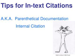 Tips for In-text Citations A.K.A.  Parenthetical Documentation 		Internal Citation