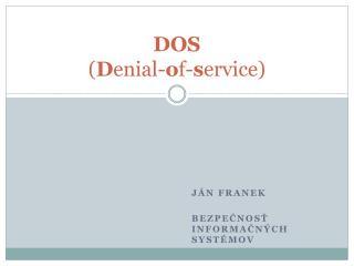 DOS ( D enial- o f- s ervice)