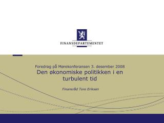 Foredrag på Mørekonferansen 3. desember 2008 Den økonomiske politikken i en turbulent tid