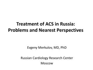 Treatment of ACS in Russia:  Problems  and  Nearest Perspectives