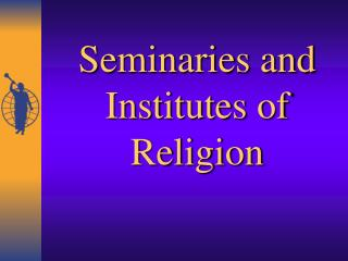 Seminaries and Institutes of Religion