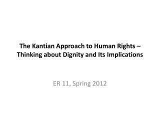 The Kantian Approach to Human Rights – Thinking about Dignity and Its Implications