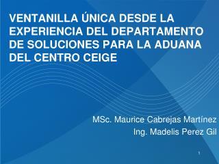 MSc. Maurice Cabrejas Mart � nez Ing. Madelis Perez Gil