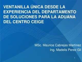 MSc. Maurice Cabrejas Mart í nez Ing. Madelis Perez Gil