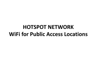 HOTSPOT NETWORK� WiFi for Public Access Locations�