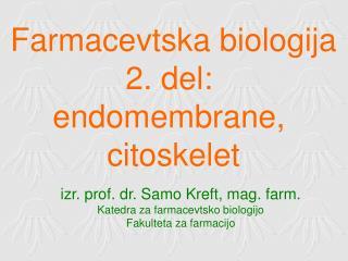izr. prof. dr. Samo Kreft, mag. farm. Katedra za farmacevtsko biologijo Fakulteta za farmacijo
