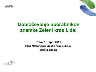 Izobraževanje uporabnikov znamke Zeleni kras I. del Pivka, 18. april 2011