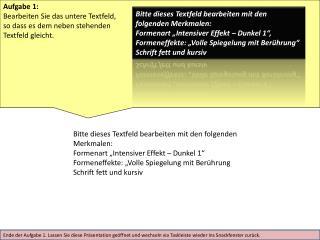 Aufgabe 1: Bearbeiten Sie das untere Textfeld, so dass es dem neben stehenden Textfeld gleicht.