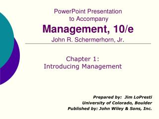PowerPoint Presentation  to Accompany Management, 10/e John R. Schermerhorn, Jr .
