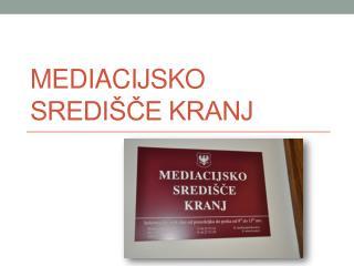 Mediacijsko  sredi�?e Kranj