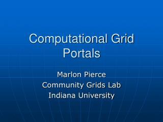 Computational Grid Portals