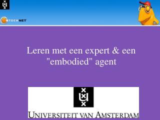 """Leren met een expert & een """"embodied"""" agent"""