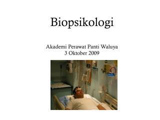 Biopsikologi  Akademi Perawat Panti Waluya 3  Oktober  2009