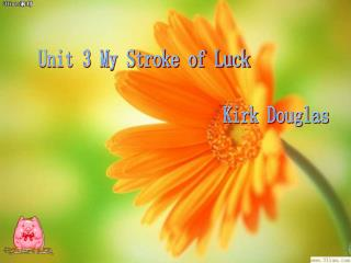 Unit 3 My Stroke of Luck                               Kirk Douglas