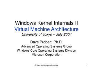 Windows Kernel Internals II Virtual Machine Architecture University of Tokyo   July 2004