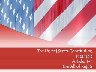 The United States Constitution  Preamble  Articles 1-7  The Bill of Rights