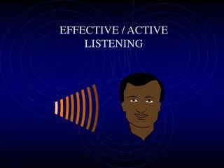 EFFECTIVE / ACTIVE LISTENING