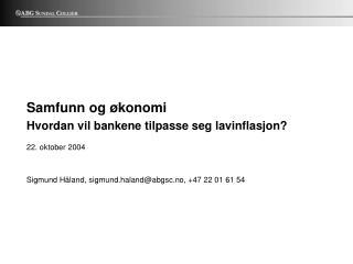 Samfunn og økonomi Hvordan vil bankene tilpasse seg lavinflasjon? 22. oktober 2004