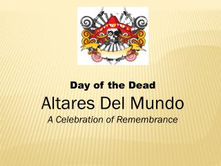 Day of the Dead Altares Del Mundo A Celebration of Remembrance
