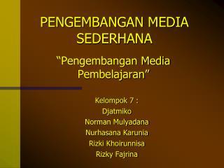 PENGEMBANGAN MEDIA SEDERHANA