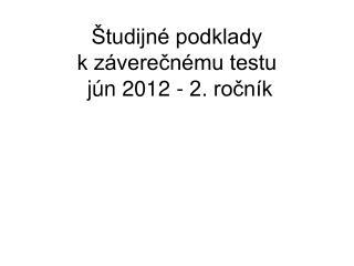 Študijné podklady  k záverečnému testu  jún 2012 - 2. ročník