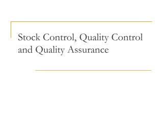Stock Control, Quality Control and Quality Assurance