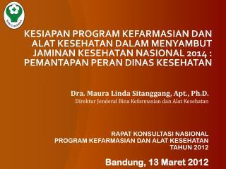Dra. Maura Linda Sitanggang, Apt., Ph.D. Direktur Jenderal Bina Kefarmasian dan Alat Kesehatan