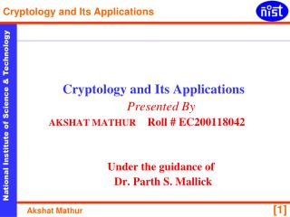 Cryptology and Its Applications Presented By              AKSHAT MATHUR     Roll # EC200118042