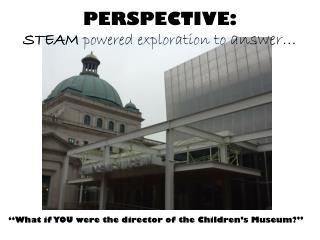 PERSPECTIVE: STEAM  powered exploration to  answer…