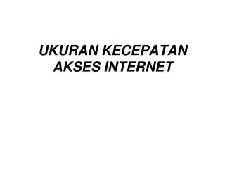 UKURAN KECEPATAN AKSES INTERNET