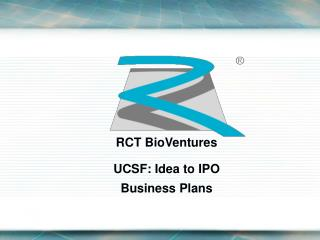 RCT BioVentures  UCSF: Idea to IPO Business Plans