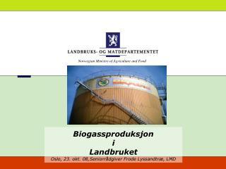 Biogassproduksjon i  Landbruket Oslo, 23. okt. 08,Seniorrådgiver Frode Lyssandtræ, LMD