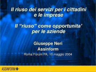 Giuseppe Neri Assinform Roma Forum PA, 10 maggio 2004