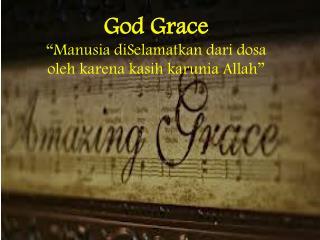 "God  Grace ""Manusia diSelamatkan dari dosa oleh karena kasih  k arunia Allah"""
