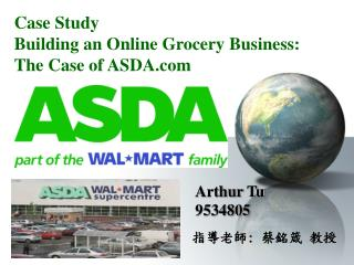 Case Study  Building an Online Grocery Business: The Case of ASDA