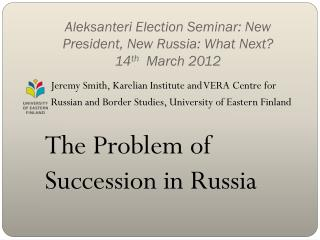 Aleksanteri Election Seminar: New President, New Russia: What Next?  14 th   March 2012