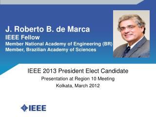 J. Roberto B. de Marca IEEE Fellow Member National Academy of Engineering (BR)