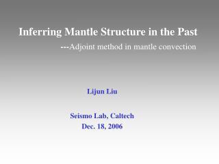 Lijun Liu Seismo Lab, Caltech Dec. 18, 2006
