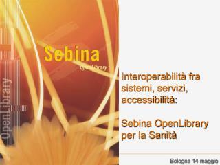 Interoperabilit� fra sistemi, servizi, accessibilit�: Sebina OpenLibrary  per la Sanit�
