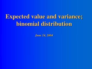 Expected value and variance; binomial distribution June 24, 2004