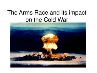 The Arms Race and its impact on the Cold War