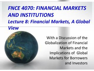 FNCE 4070: FINANCIAL MARKETS  AND INSTITUTIONS  Lecture 8: Financial Markets, A Global View
